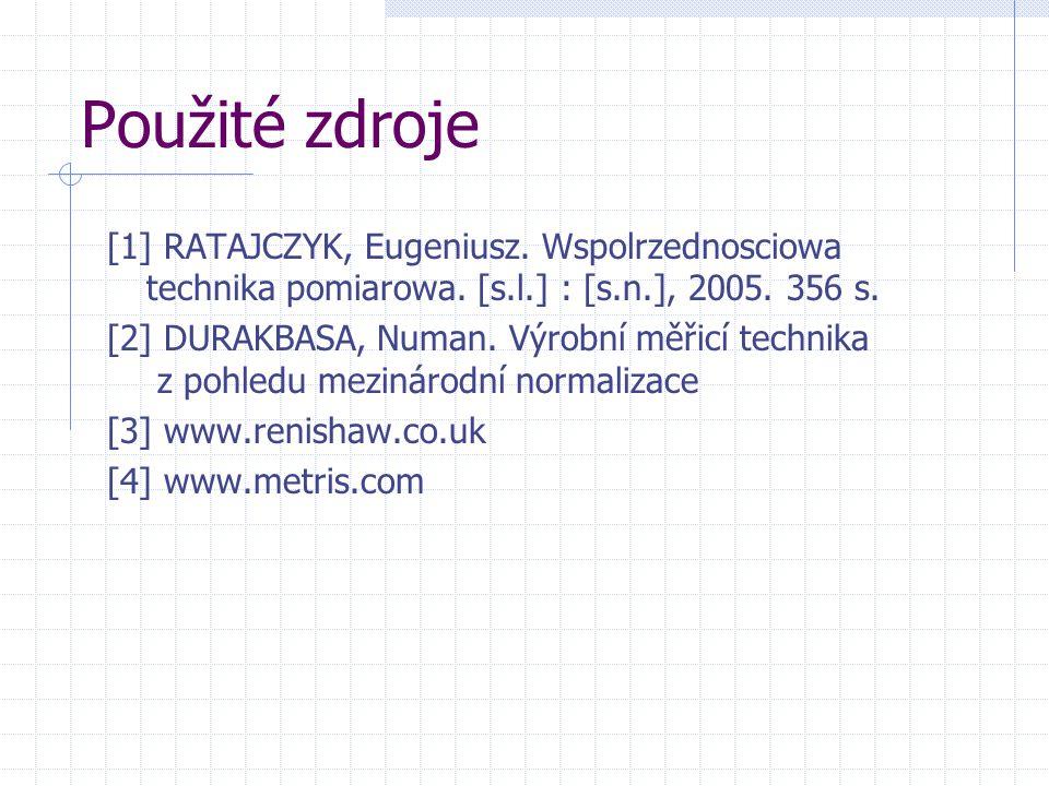 Použité zdroje [1] RATAJCZYK, Eugeniusz. Wspolrzednosciowa technika pomiarowa. [s.l.] : [s.n.], 2005. 356 s.